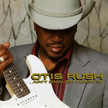 Ain't Enough Comin' In Otis Rush