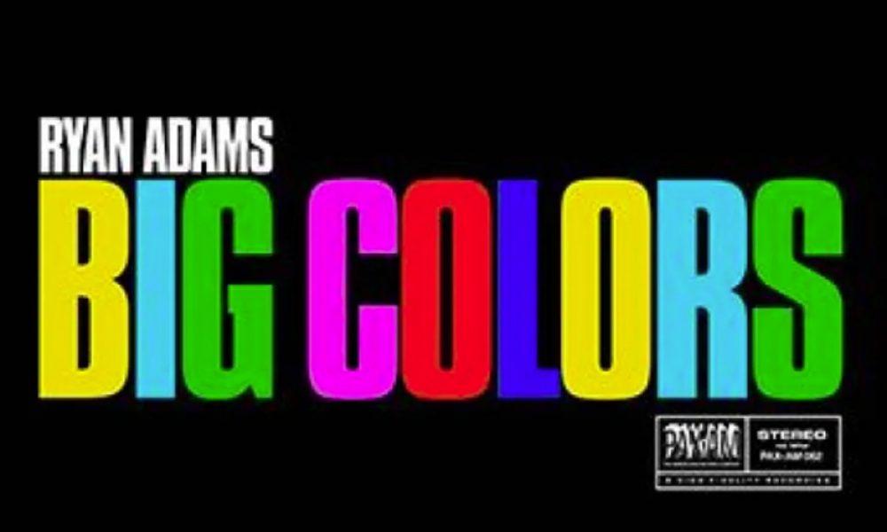 Ryan Adams Big Colors Tracklist