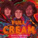 Rare Images Of Rock Heroes Cream To Feature In 'Full Cream' Book