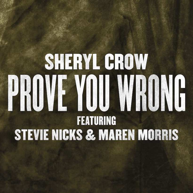 Sheryl Crow Prove You Wrong