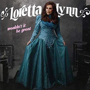 Loretta Lynn Wouldnt It Be Great