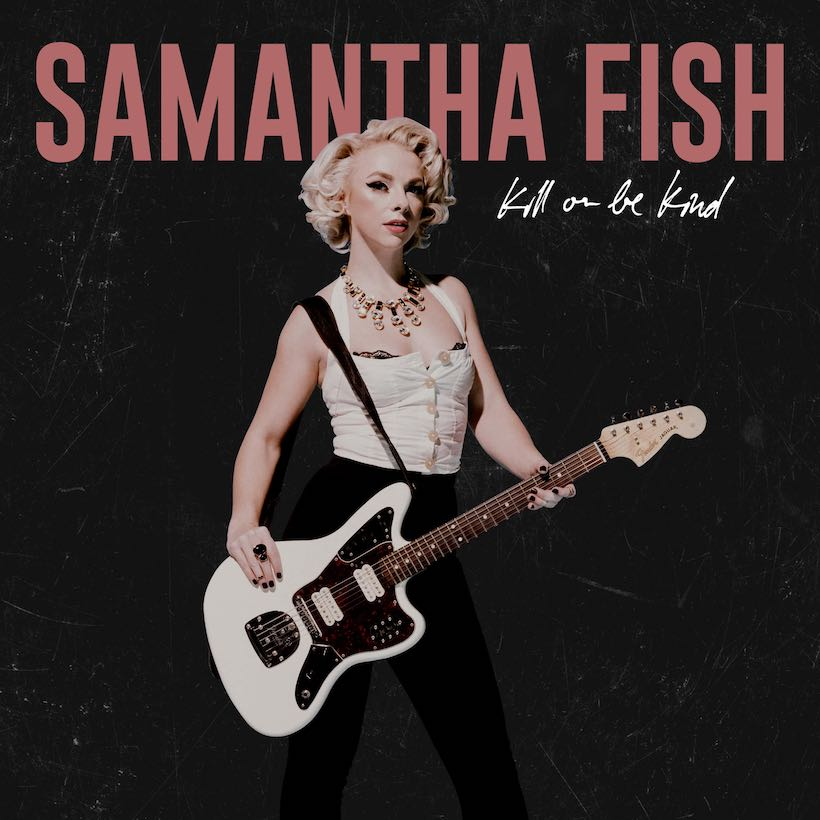 """""""Strong Messages From The Heart"""" By Samantha Fish On 'Kill Or Be Kind'"""
