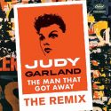 Judy Garland's Dance Hit Remix Of 'The Man That Got Away' Out Now