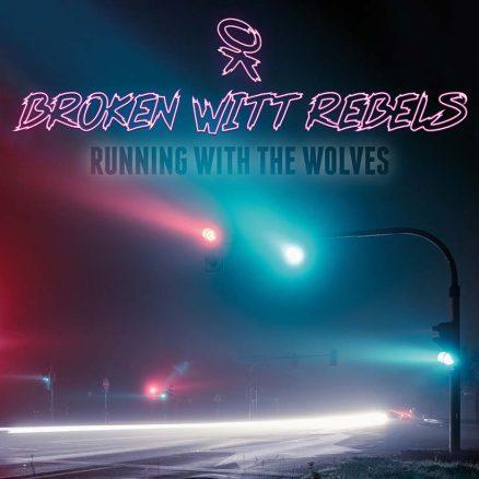 Broken Witt Rebels Running With The Wolves