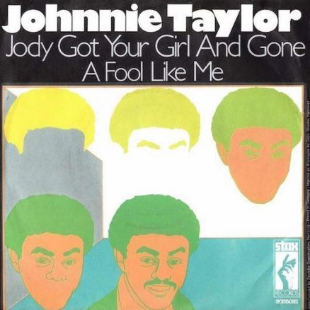 Johnnie Taylor Jodys Got Your Girl And Gone