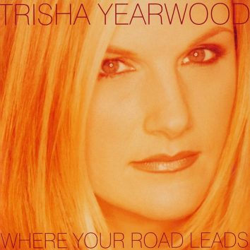 Where Your Road Leads Trisha Yearwood