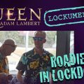 Queen + Adam Lambert Launch Rhapsody Tour Video Series, 'Roadies In Lockdown'