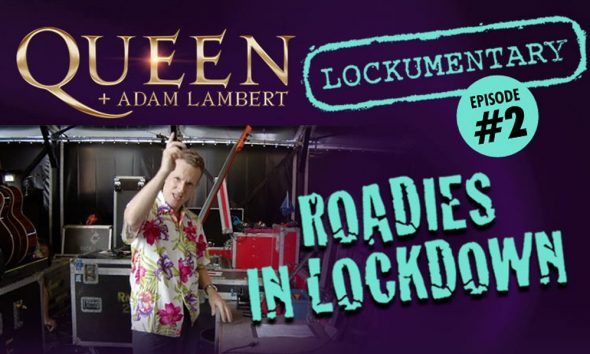 Queen-Adam-Lambert-Roadies-In-Lockdown-Episode-Two